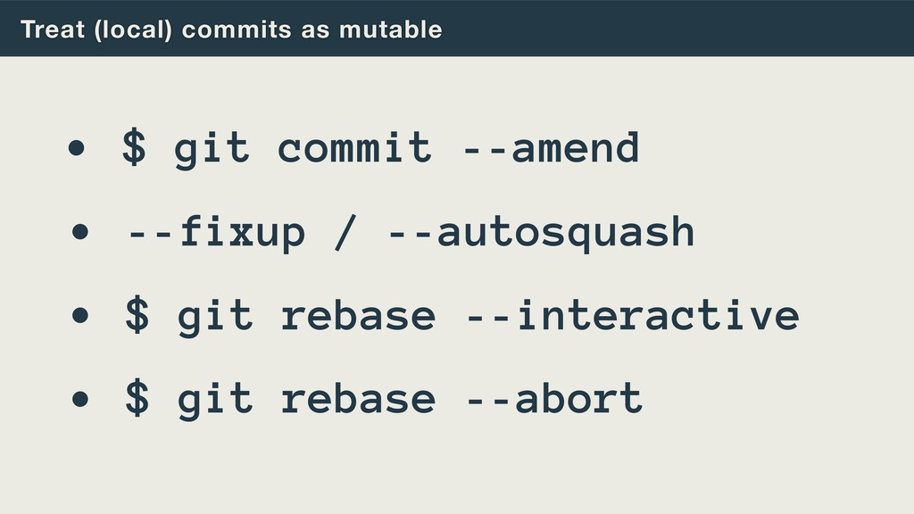 Treat (local) commits as mutable • $ git commit...