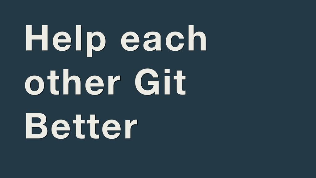 Help each other Git Better