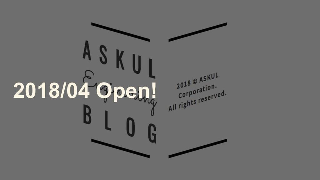 2018/04 Open!