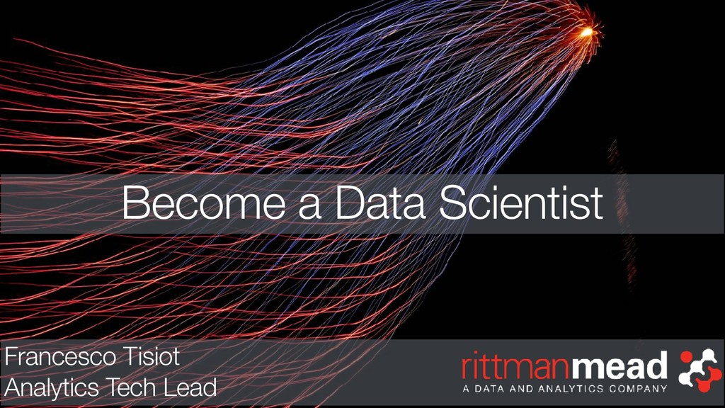 Become a Data Scientist Francesco Tisiot Analyt...