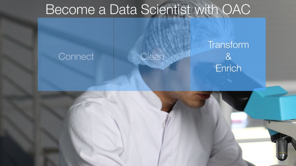 Become a Data Scientist with OAC Connect Clean ...