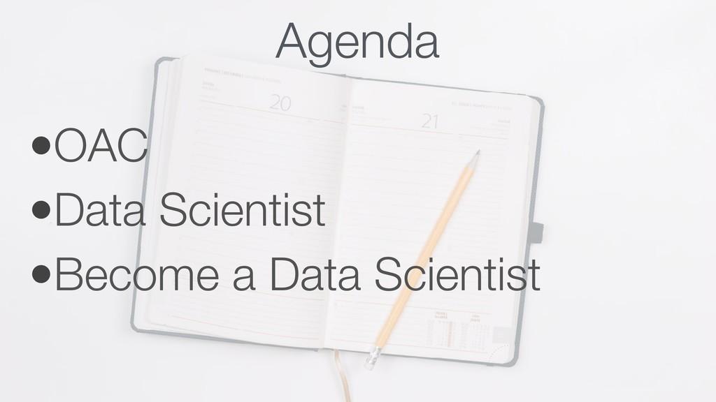 Agenda •OAC •Data Scientist •Become a Data Scie...