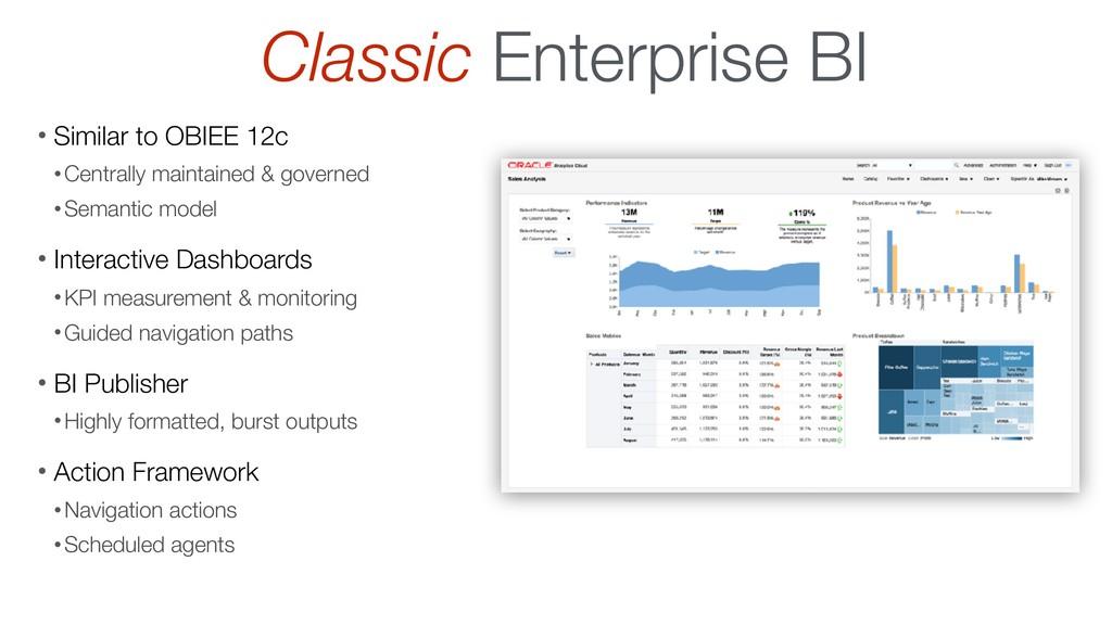 Classic Enterprise BI • Similar to OBIEE 12c •C...