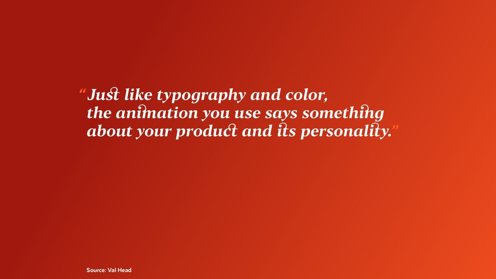 """ Just like typography and color, the animation..."