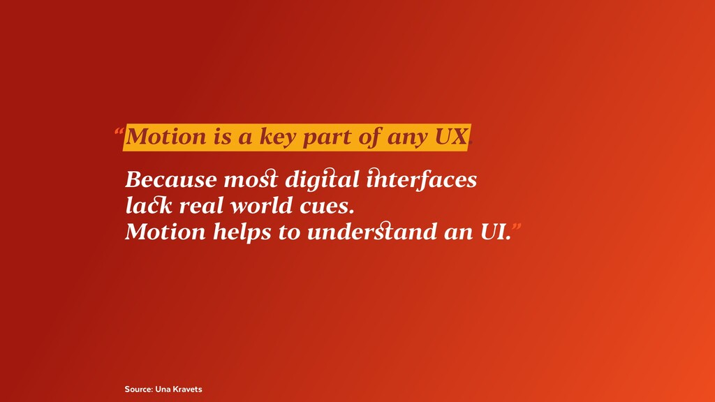 """ Motion is a key part of any UX. Because most ..."