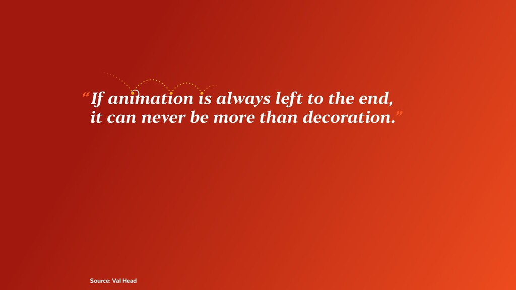 """ If animation is always left to the end, it ca..."