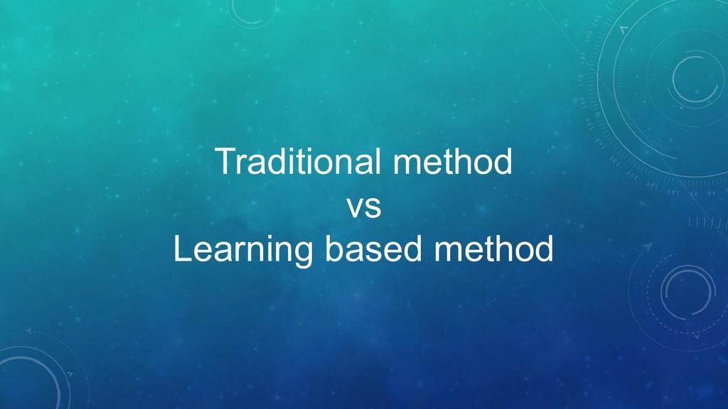 Traditional method vs Learning based method
