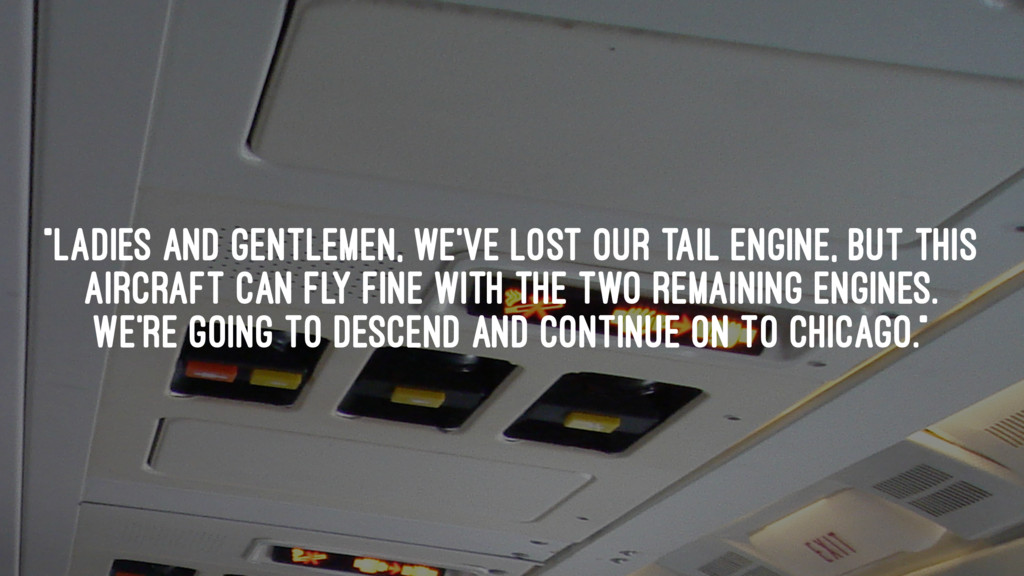 """Ladies and gentlemen, we've lost our tail engi..."