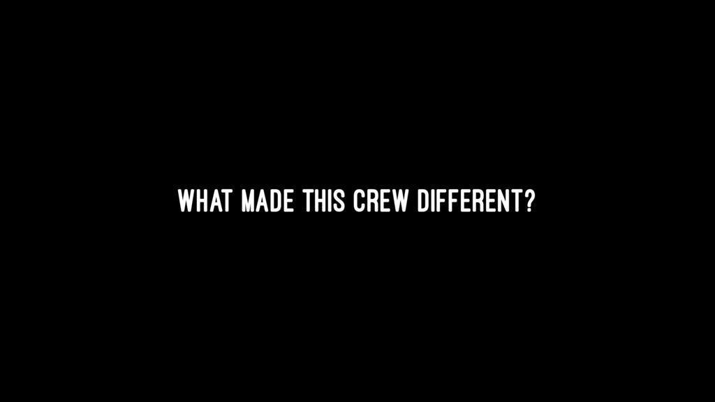 What made this crew different?