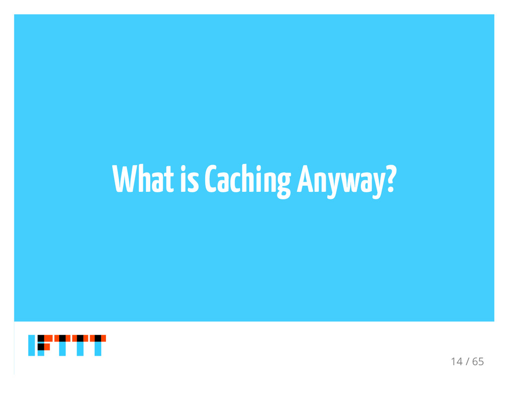 What is Caching Anyway? 14 / 65