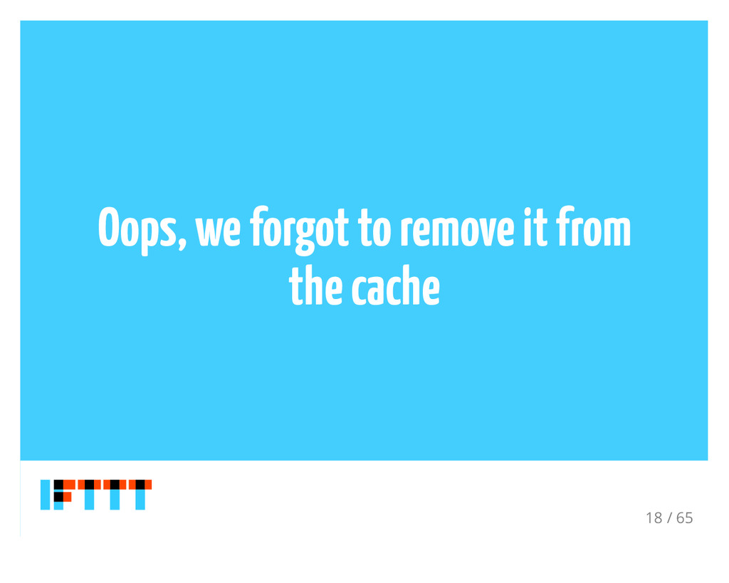 Oops, we forgot to remove it from the cache 18 ...
