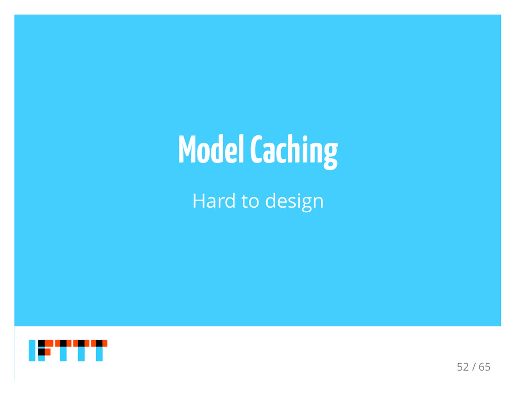 Model Caching Hard to design 52 / 65