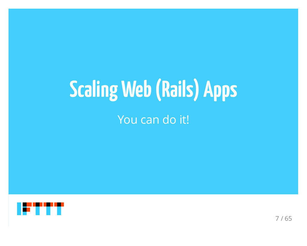 Scaling Web (Rails) Apps You can do it! 7 / 65