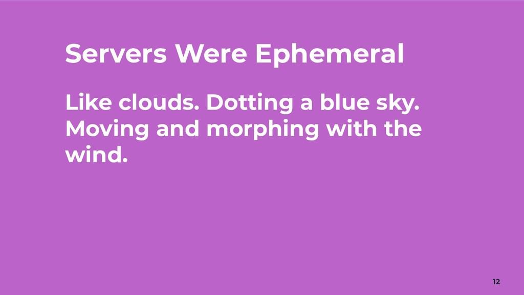 Servers Were Ephemeral Like clouds. Dotting a b...
