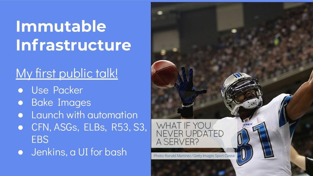 14 Immutable Infrastructure My first public talk...