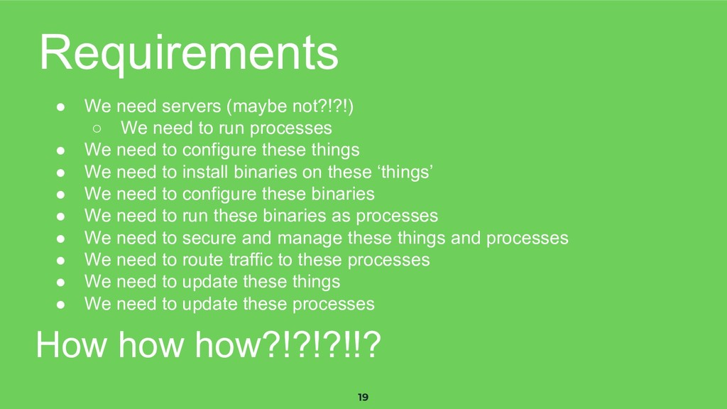 19 Requirements ● We need servers (maybe not?!?...