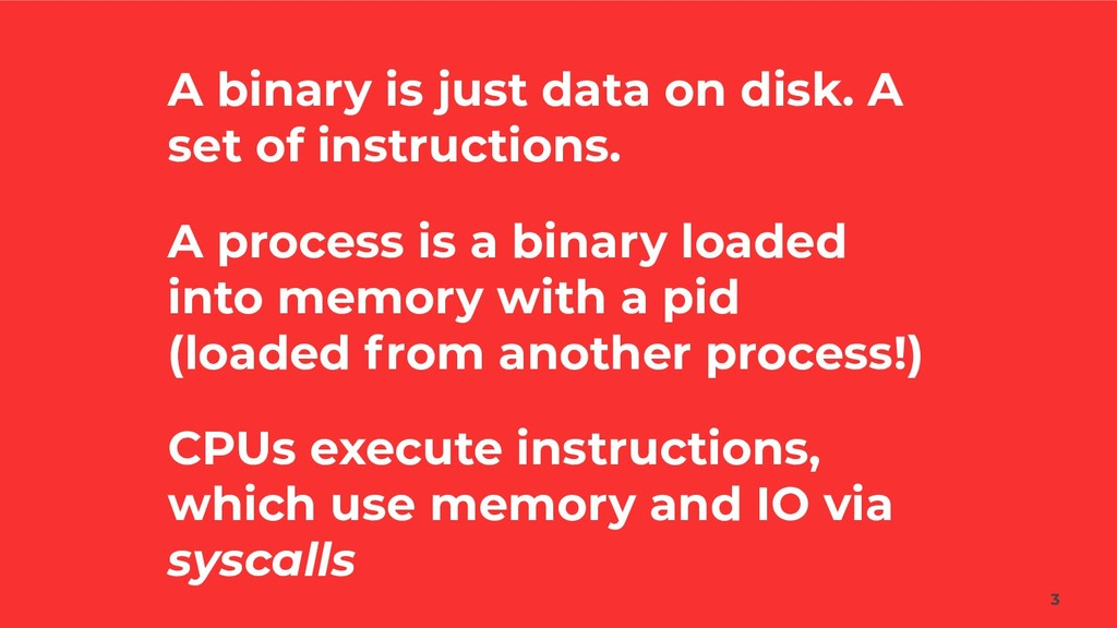 A binary is just data on disk. A set of instruc...