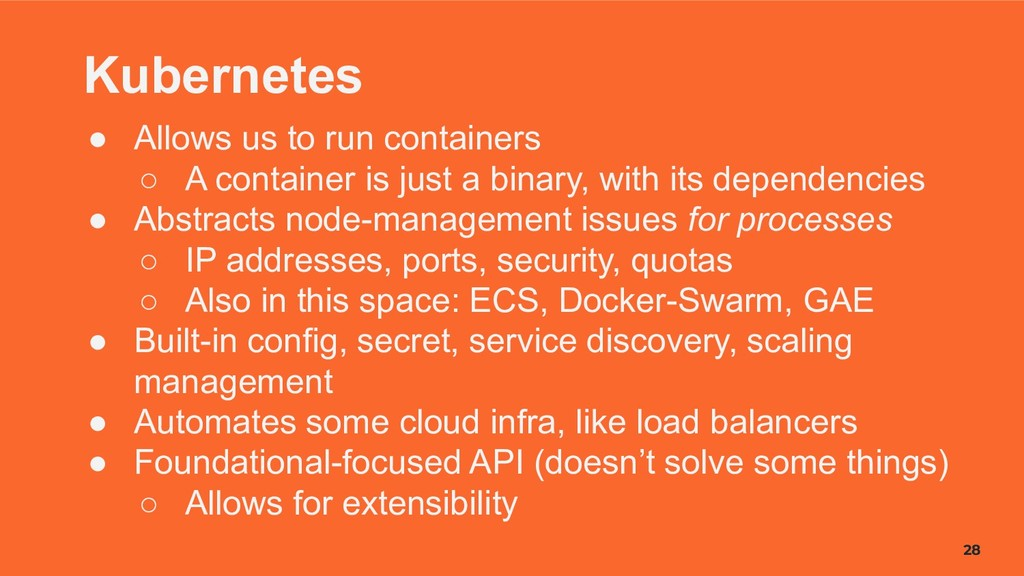 28 Kubernetes ● Allows us to run containers ○ A...