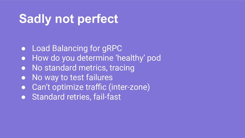 Sadly not perfect ● Load Balancing for gRPC ● H...
