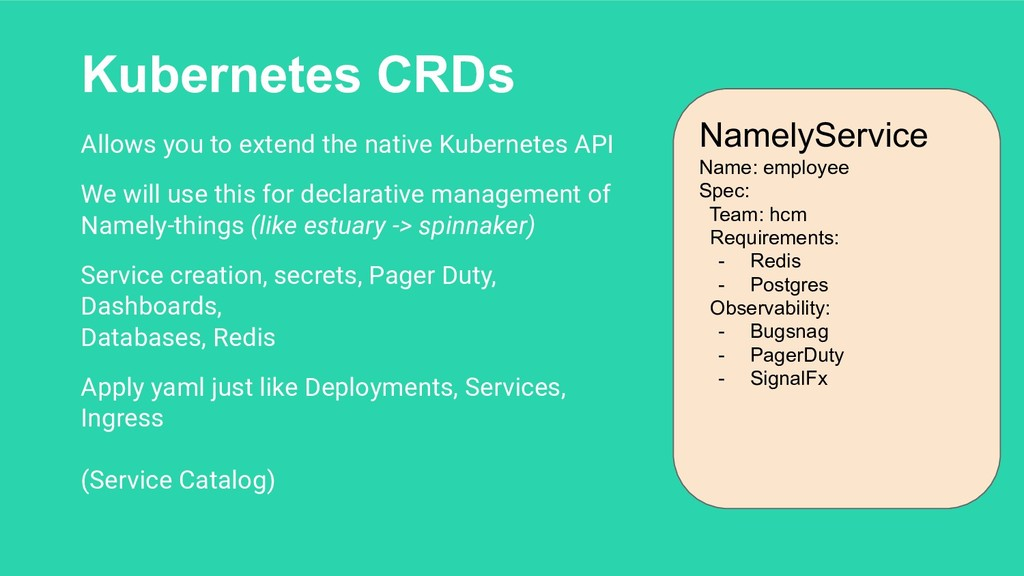 Kubernetes CRDs Allows you to extend the native...