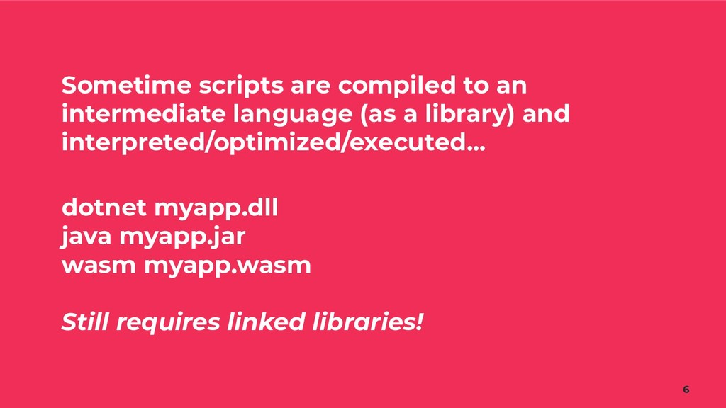 Sometime scripts are compiled to an intermediat...