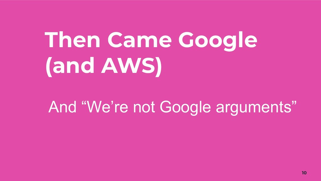 """Then Came Google (and AWS) 10 And """"We're not Go..."""