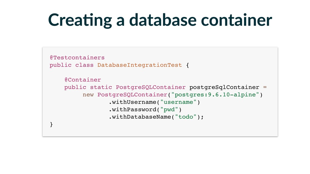 Crea-ng a database container @Testcontainers