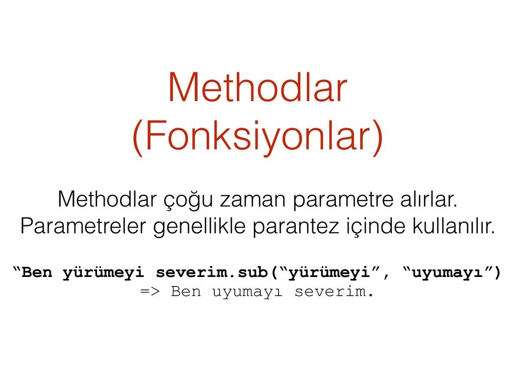 Methodlar (Fonksiyonlar) Methodlar çoğu zaman p...