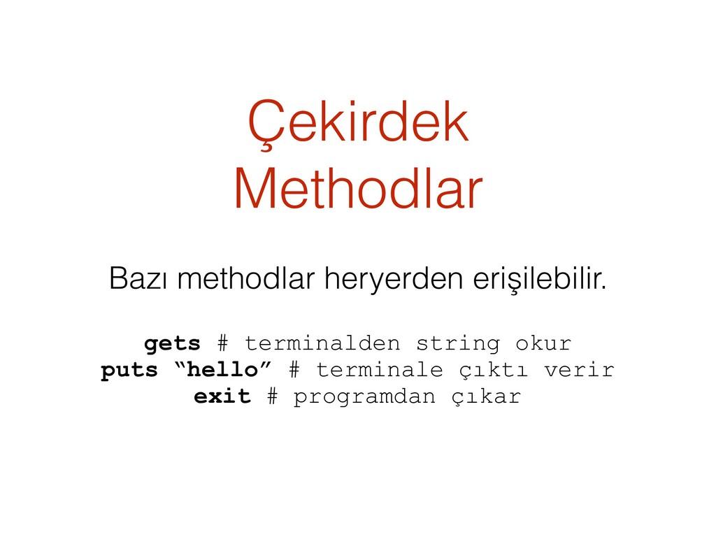 Çekirdek Methodlar Bazı methodlar heryerden eri...