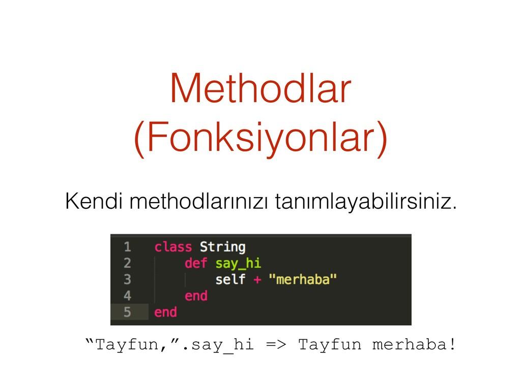 Methodlar (Fonksiyonlar) Kendi methodlarınızı t...