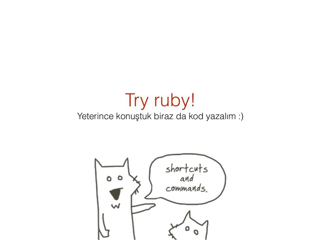 Try ruby! Yeterince konuştuk biraz da kod yazal...