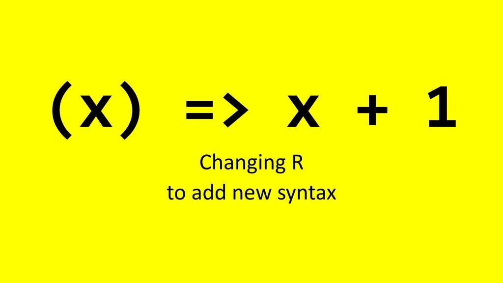 (x) => x + 1 Changing R to add new syntax