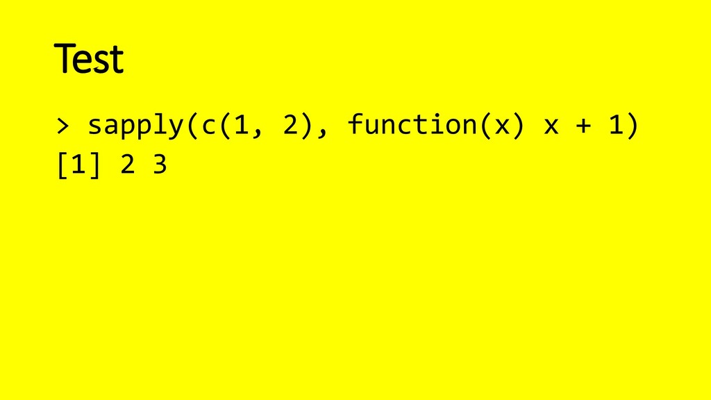 Test > sapply(c(1, 2), function(x) x + 1) [1] 2...