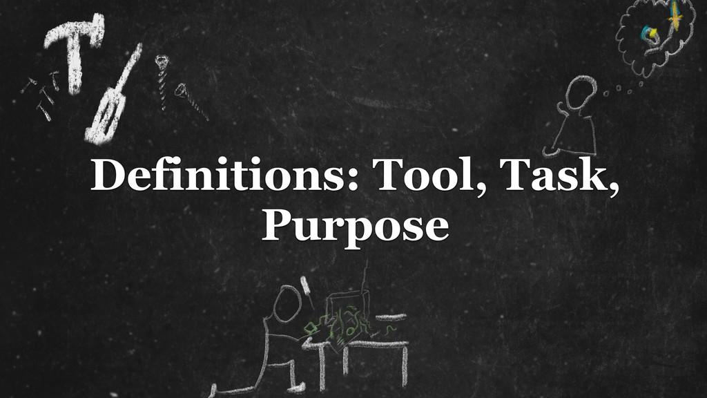 Definitions: Tool, Task, Purpose