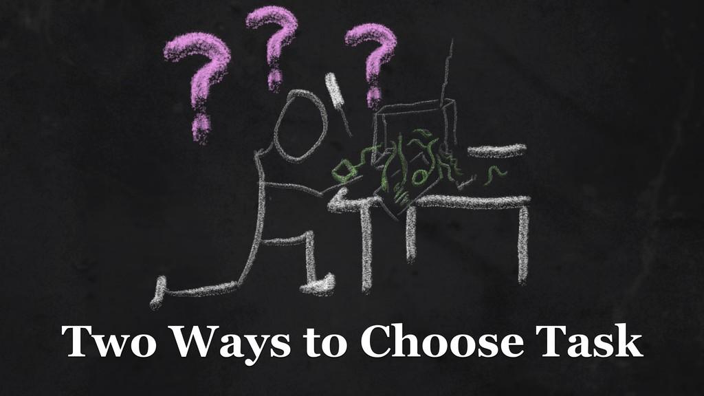 Two Ways to Choose Task