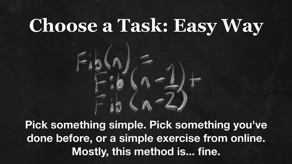 Choose a Task: Easy Way Pick something simple. ...