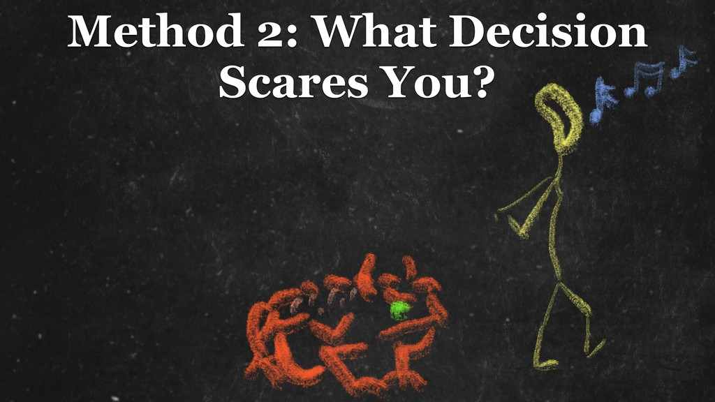 Method 2: What Decision Scares You?