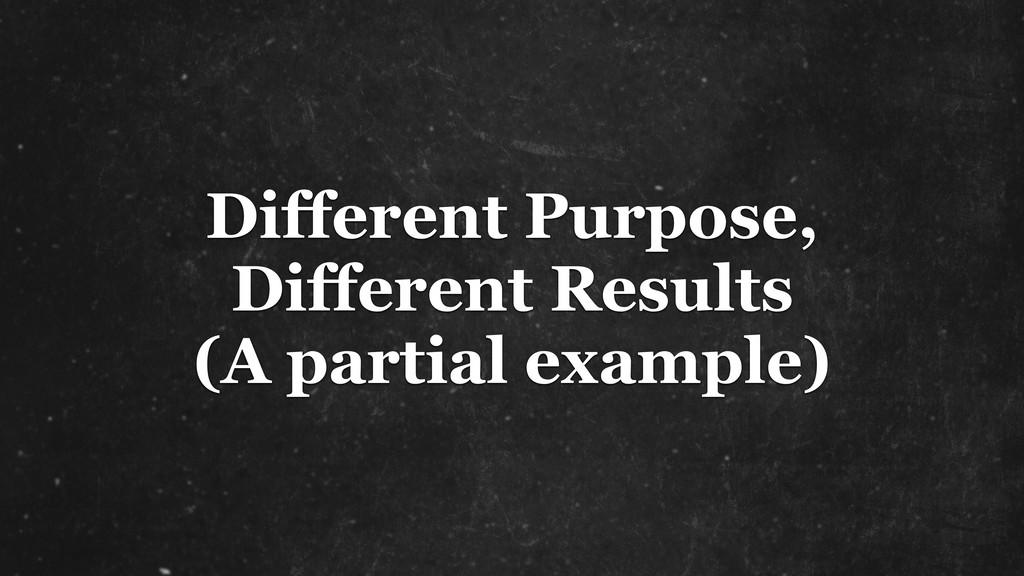 Different Purpose, Different Results (A partia...