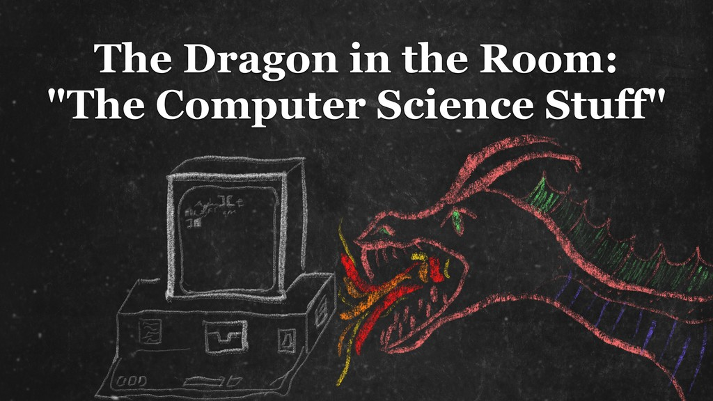"""The Dragon in the Room: """"The Computer Science S..."""