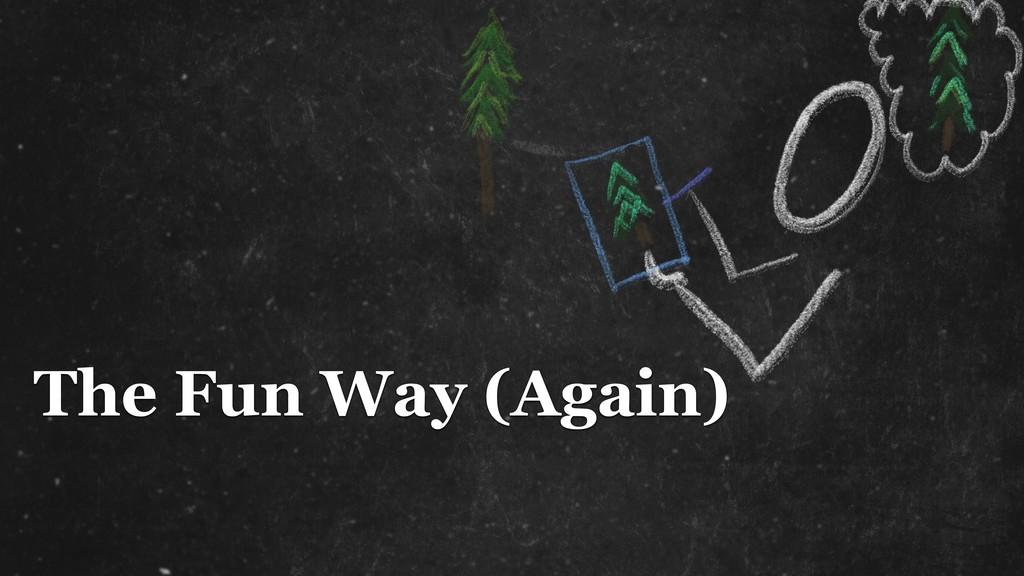 The Fun Way (Again)