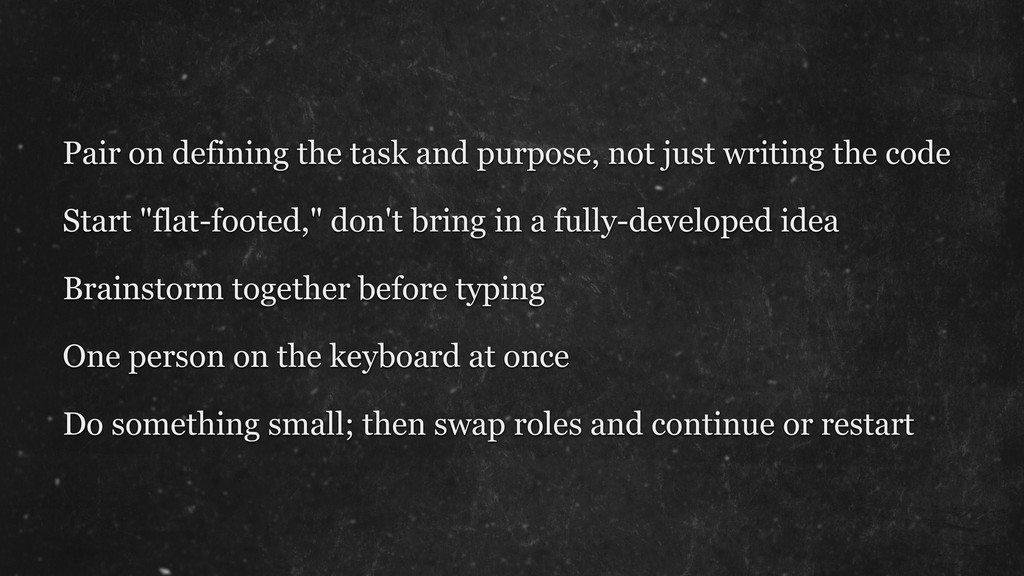 Pair on defining the task and purpose, not just...