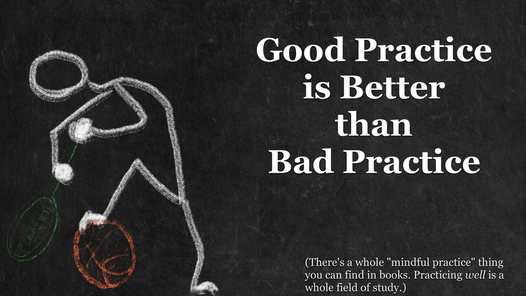 Good Practice is Better than Bad Practice (Th...