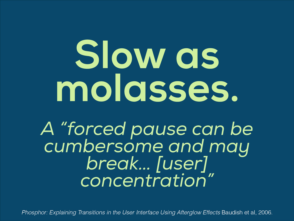 "Slow as molasses. A ""forced pause can be cumber..."