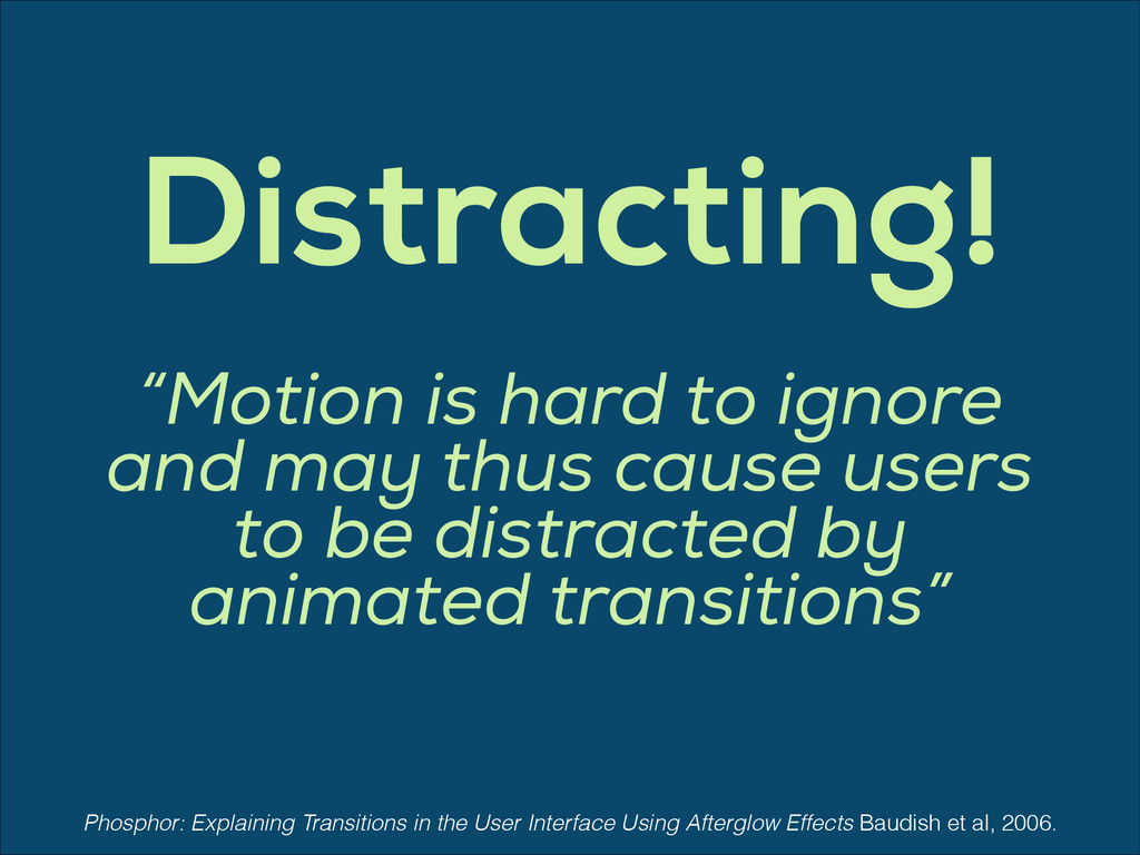 "Distracting! ""Motion is hard to ignore and may ..."