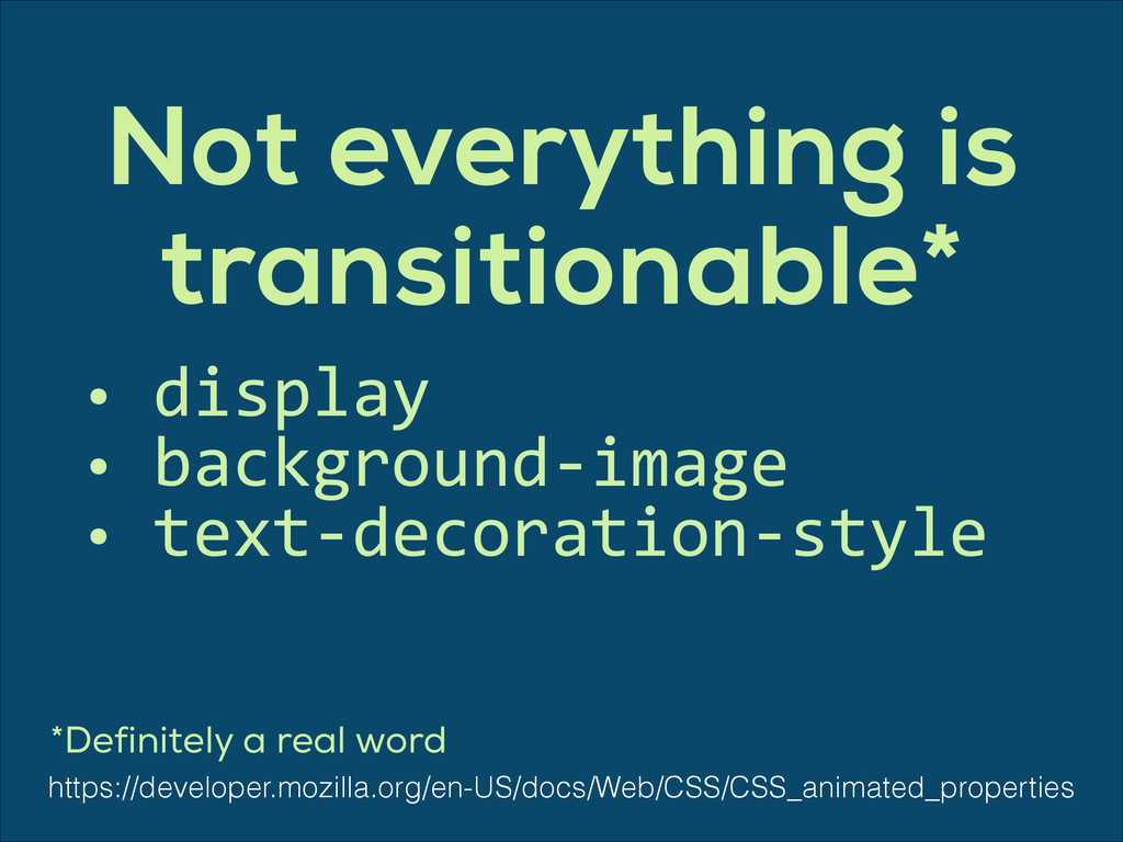 Not everything is transitionable* • display...