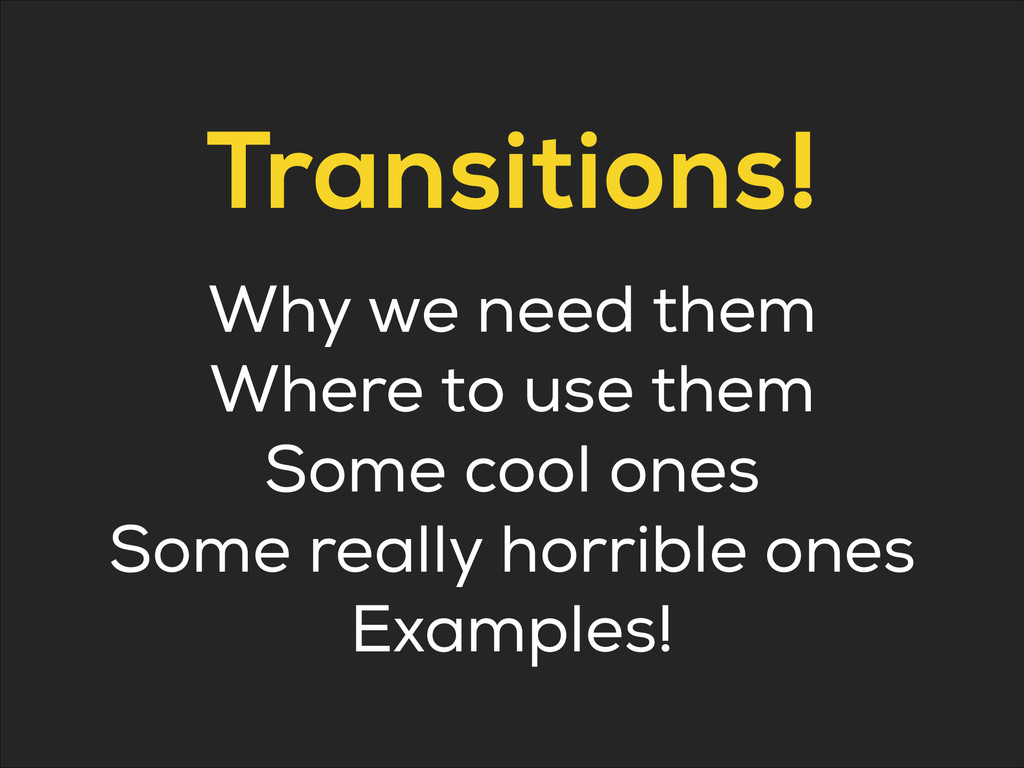 Transitions! Why we need them Where to use them...