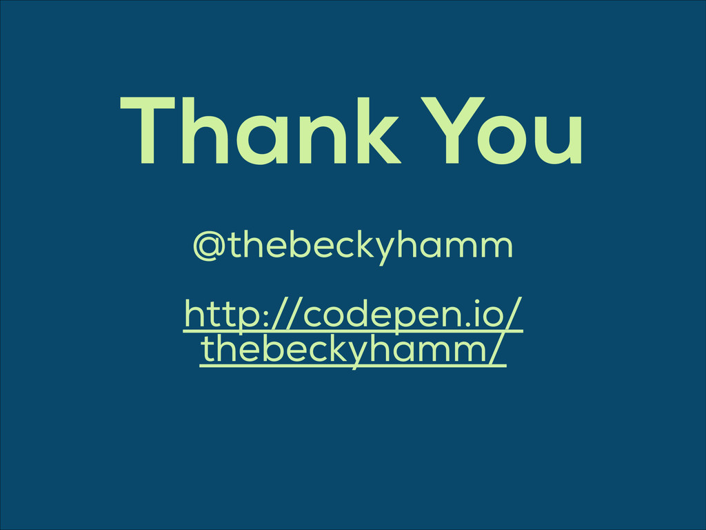 Thank You @thebeckyhamm ! http://codepen.io/ th...