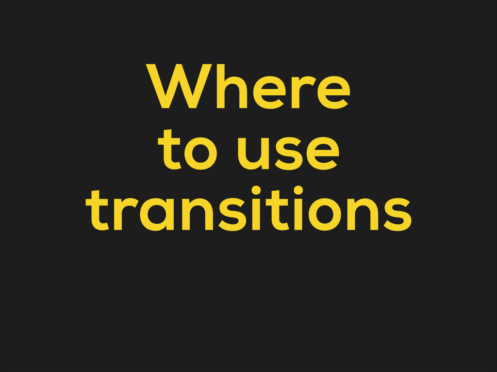 Where to use transitions