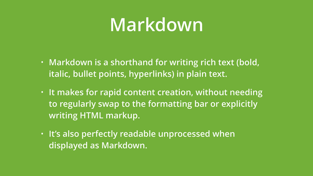 • Markdown is a shorthand for writing rich text...