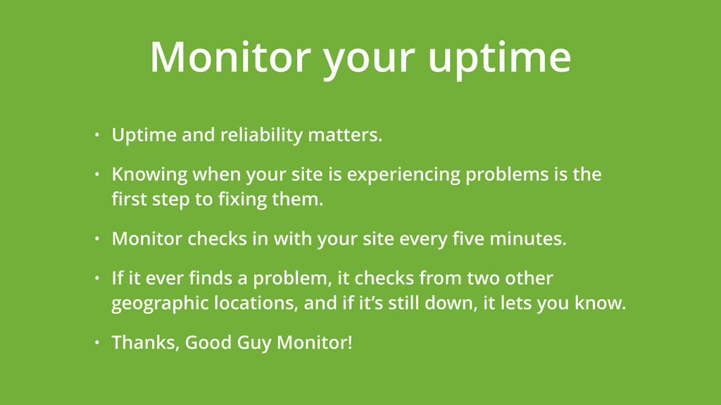 • Uptime and reliability matters. • Knowing whe...